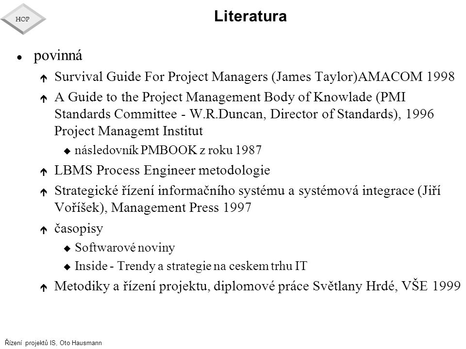 Literatura povinná. Survival Guide For Project Managers (James Taylor)AMACOM 1998.