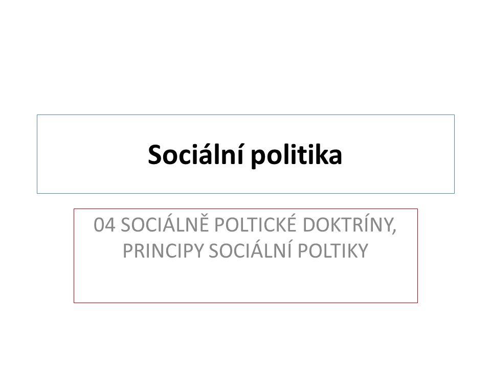04 SOCIÁLNĚ POLTICKÉ DOKTRÍNY, PRINCIPY SOCIÁLNÍ POLTIKY