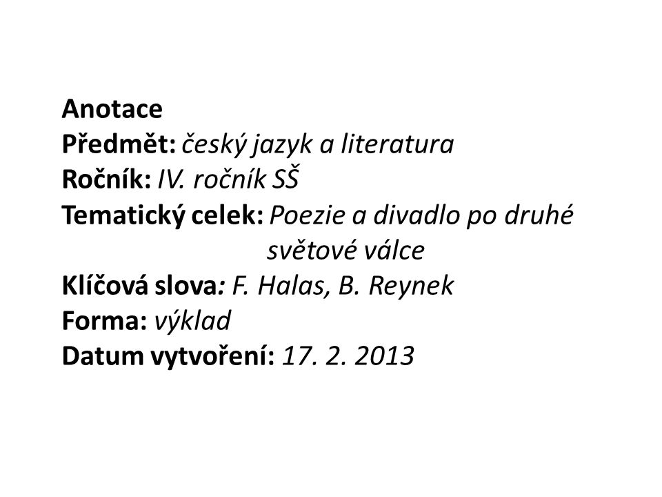 Anotace Předmět: český jazyk a literatura. Ročník: IV. ročník SŠ. Tematický celek: Poezie a divadlo po druhé světové válce.
