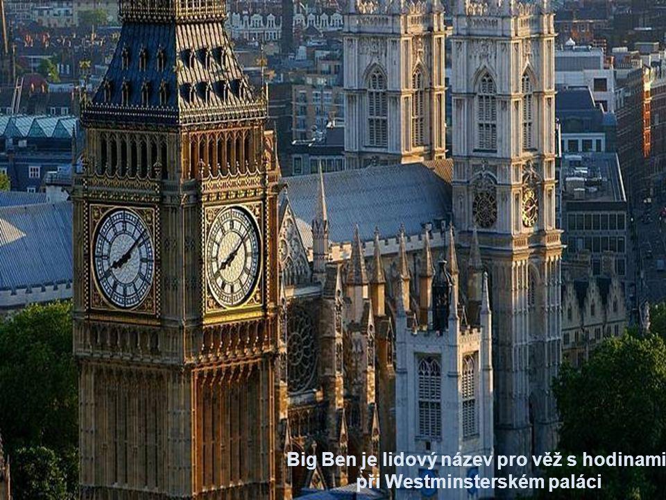 Big Ben je lidový název pro věž s hodinami při Westminsterském paláci