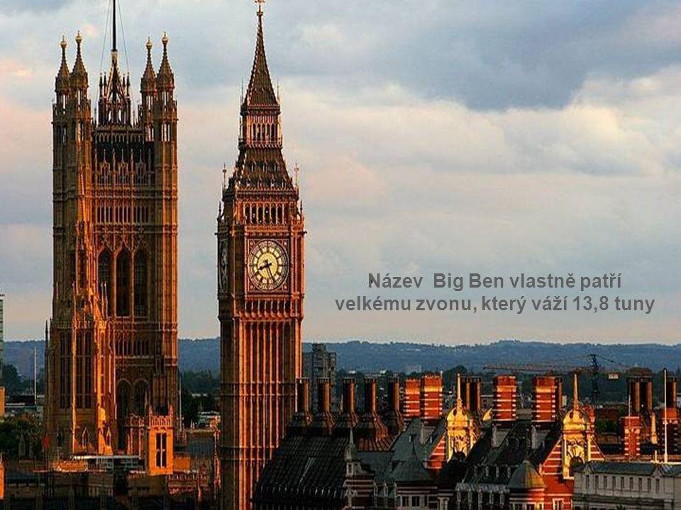 Název Big Ben vlastně patří velkému zvonu, který váží 13,8 tuny