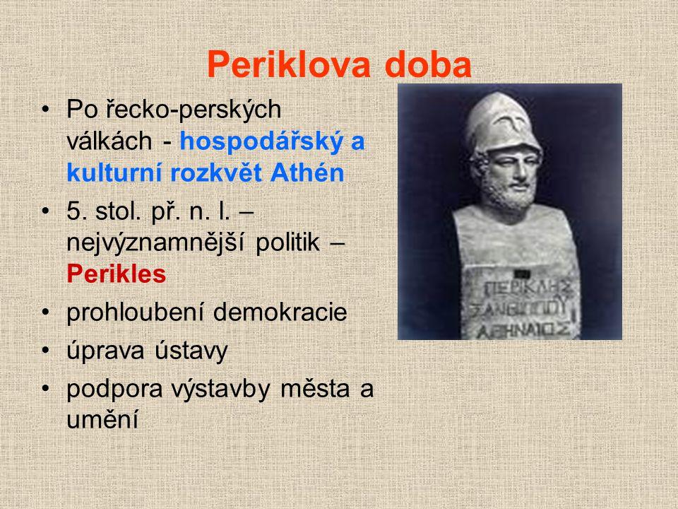 Periklova doba Po řecko-perských válkách - hospodářský a kulturní rozkvět Athén. 5. stol. př. n. l. – nejvýznamnější politik – Perikles.