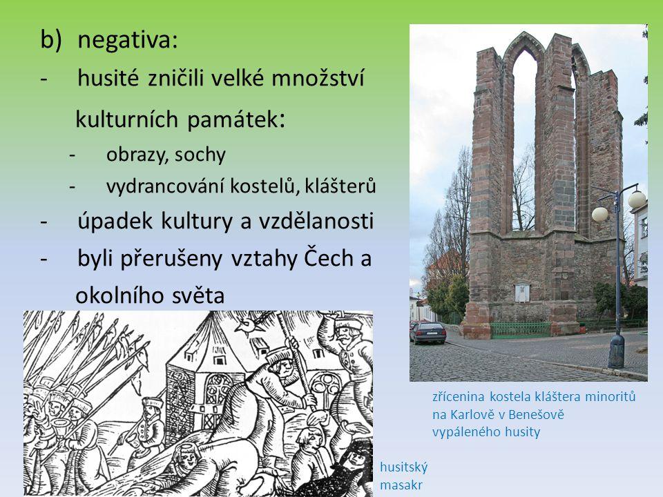 negativa: husité zničili velké množství kulturních památek: