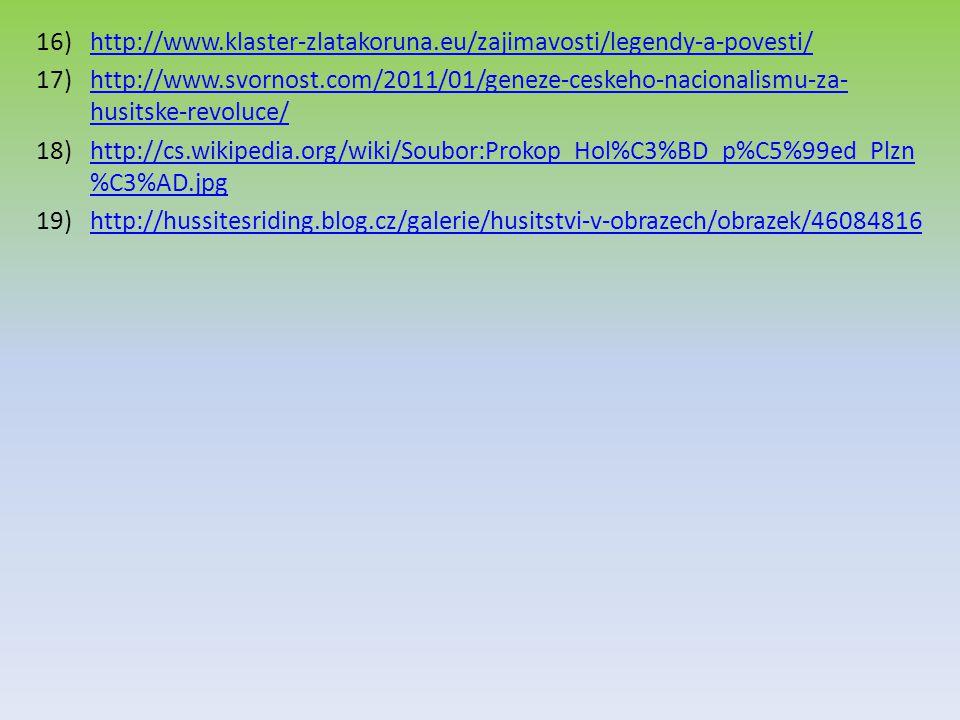 http://www.klaster-zlatakoruna.eu/zajimavosti/legendy-a-povesti/ http://www.svornost.com/2011/01/geneze-ceskeho-nacionalismu-za-husitske-revoluce/