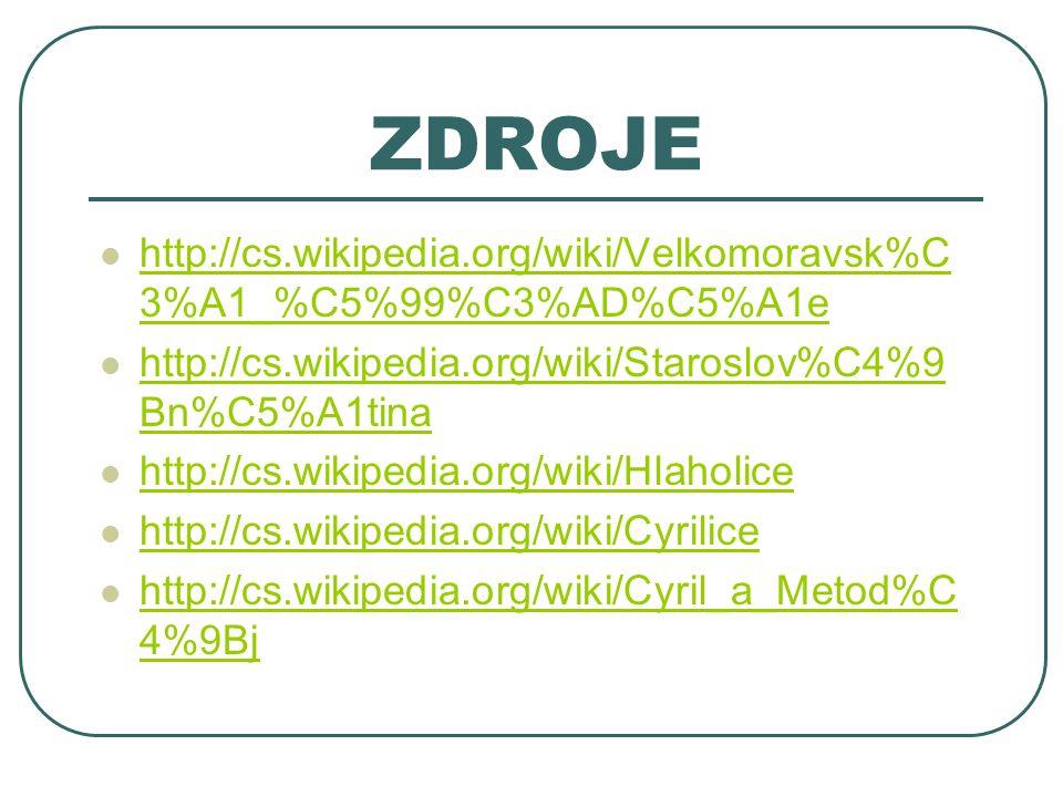 ZDROJE http://cs.wikipedia.org/wiki/Velkomoravsk%C3%A1_%C5%99%C3%AD%C5%A1e. http://cs.wikipedia.org/wiki/Staroslov%C4%9Bn%C5%A1tina.