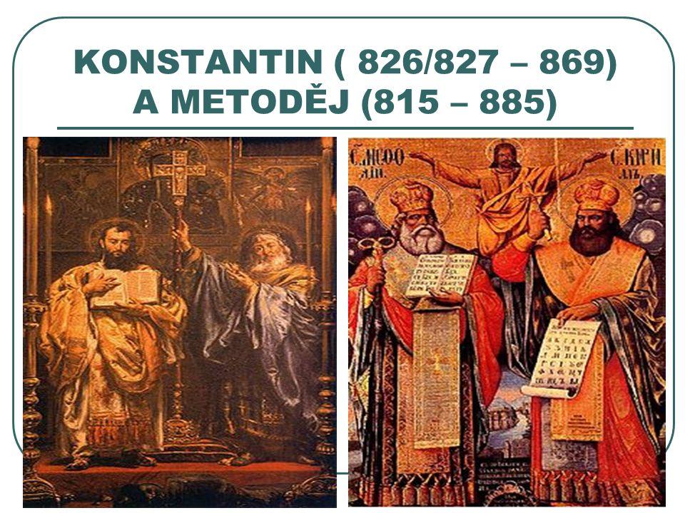 KONSTANTIN ( 826/827 – 869) A METODĚJ (815 – 885)