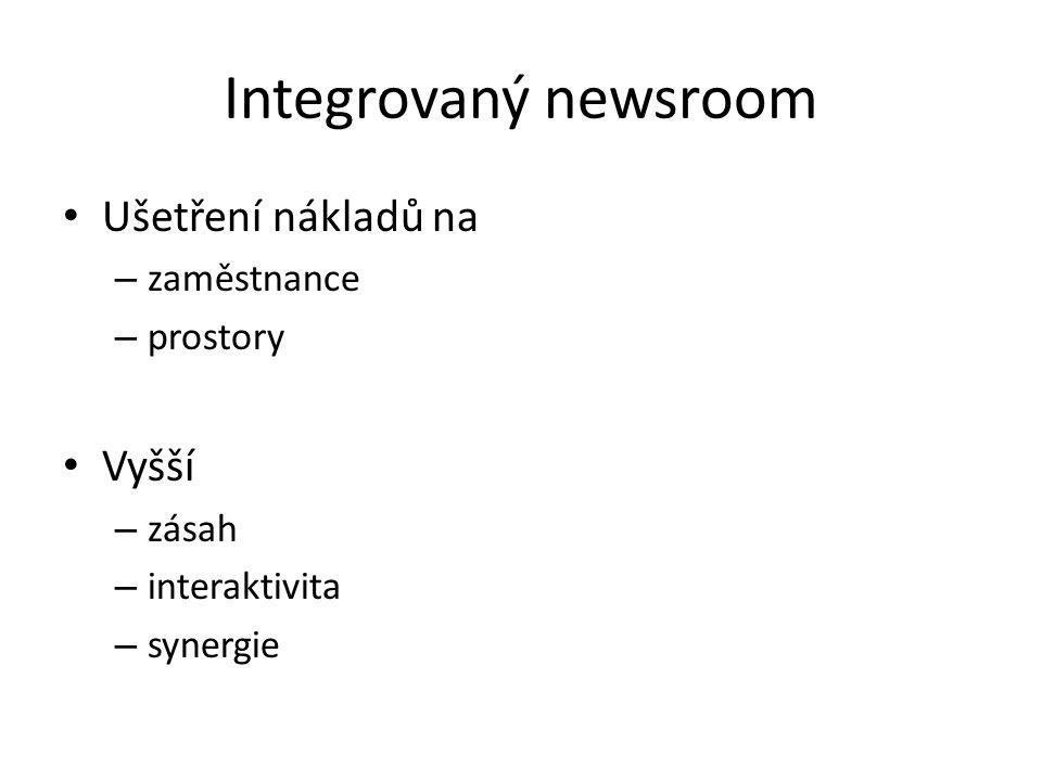 Integrovaný newsroom Ušetření nákladů na Vyšší zaměstnance prostory