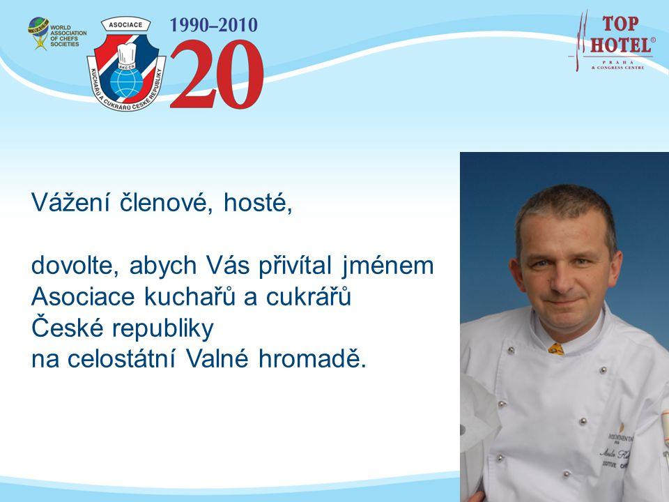 Vážení členové, hosté, dovolte, abych Vás přivítal jménem. Asociace kuchařů a cukrářů. České republiky.