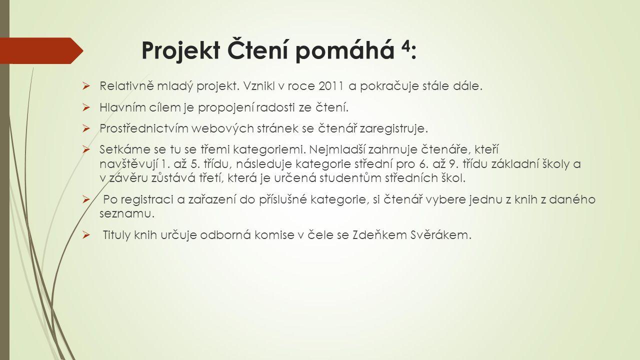 Projekt Čtení pomáhá 4: Relativně mladý projekt. Vznikl v roce 2011 a pokračuje stále dále. Hlavním cílem je propojení radosti ze čtení.