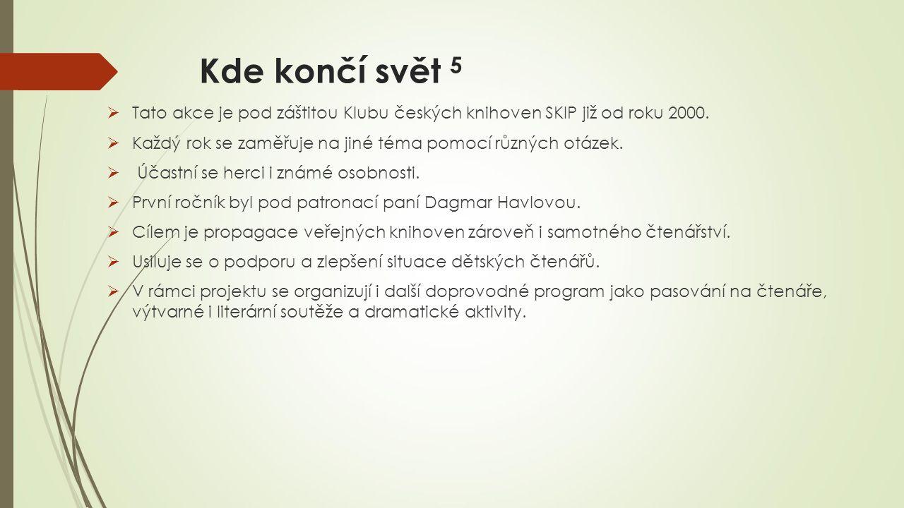 Kde končí svět 5 Tato akce je pod záštitou Klubu českých knihoven SKIP již od roku 2000. Každý rok se zaměřuje na jiné téma pomocí různých otázek.