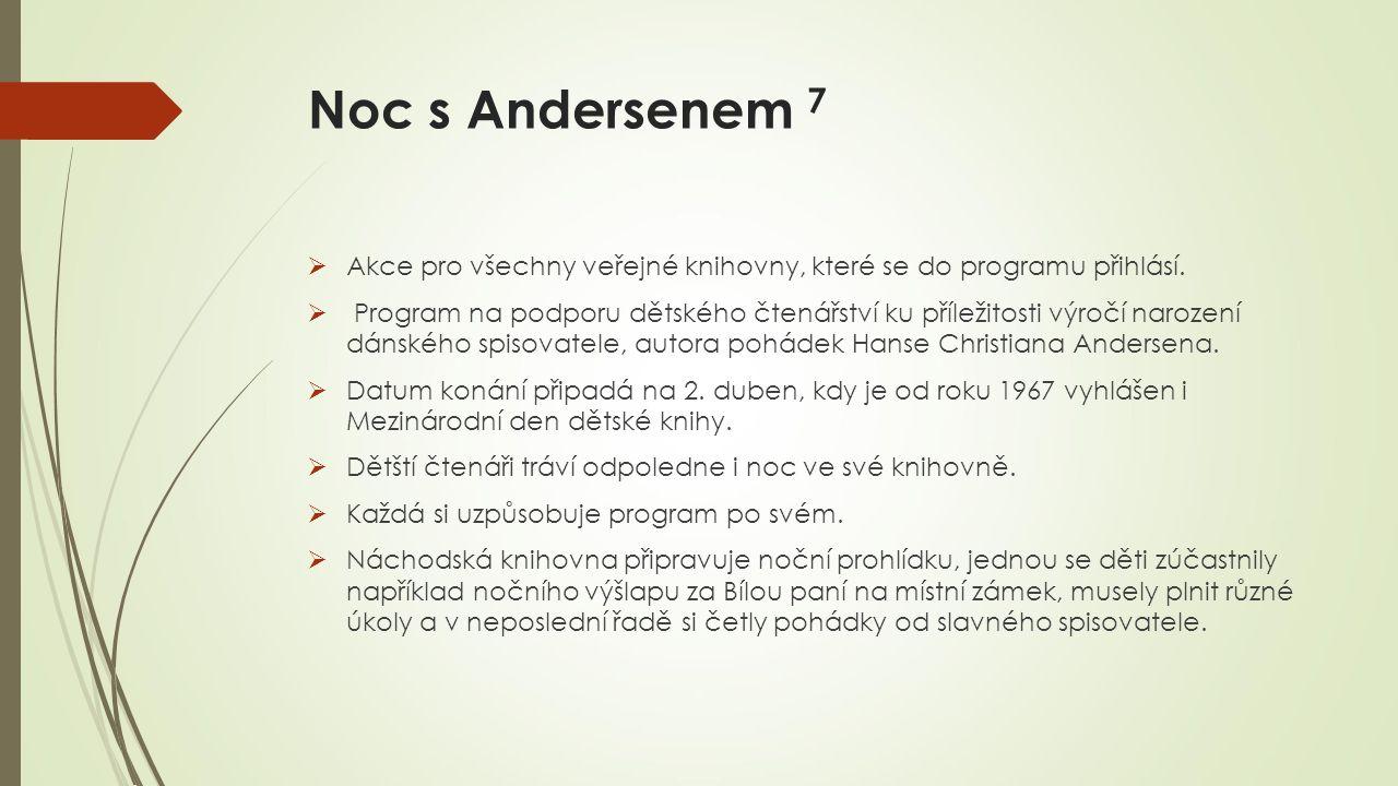 Noc s Andersenem 7 Akce pro všechny veřejné knihovny, které se do programu přihlásí.