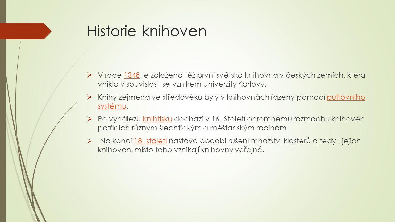 Historie knihoven V roce 1348 je založena též první světská knihovna v českých zemích, která vnikla v souvislosti se vznikem Univerzity Karlovy.