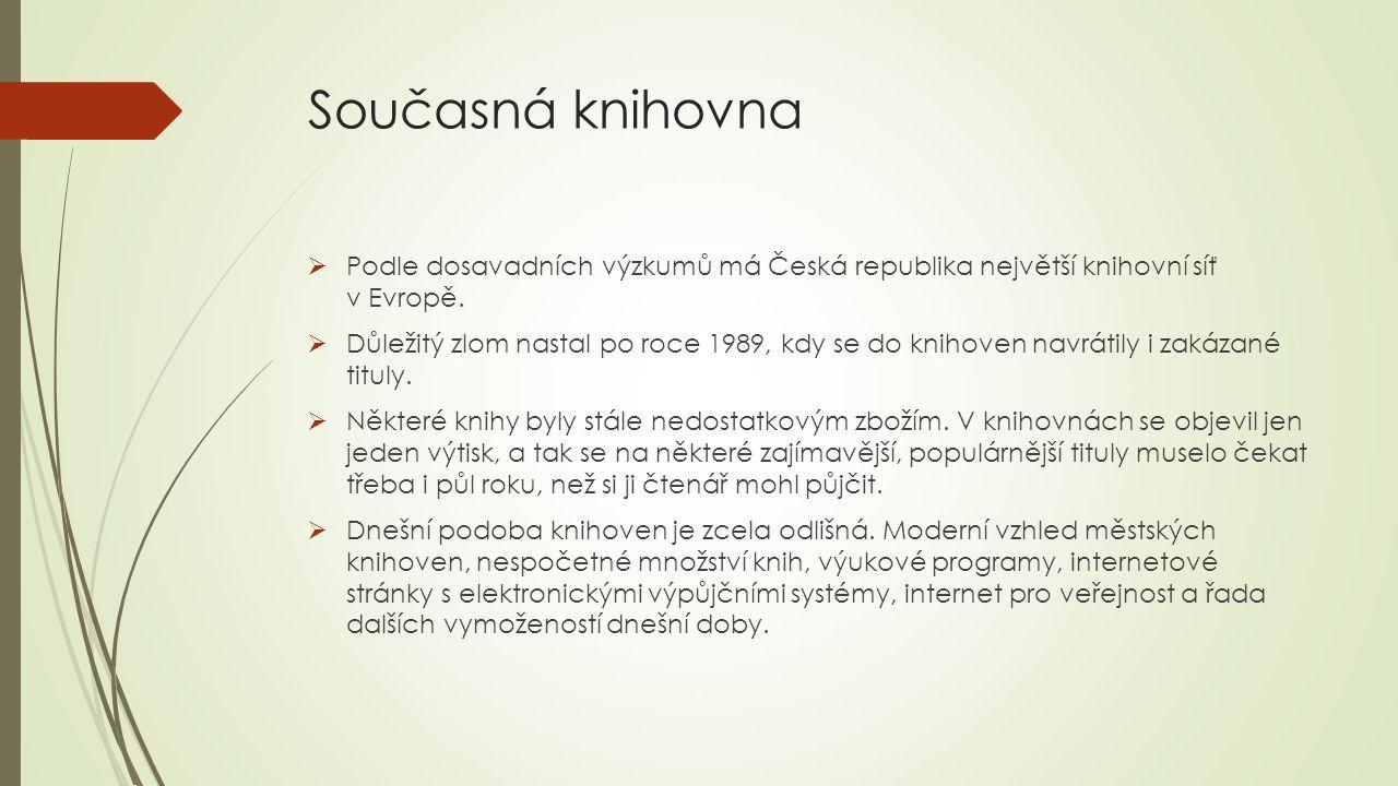Současná knihovna Podle dosavadních výzkumů má Česká republika největší knihovní síť v Evropě.
