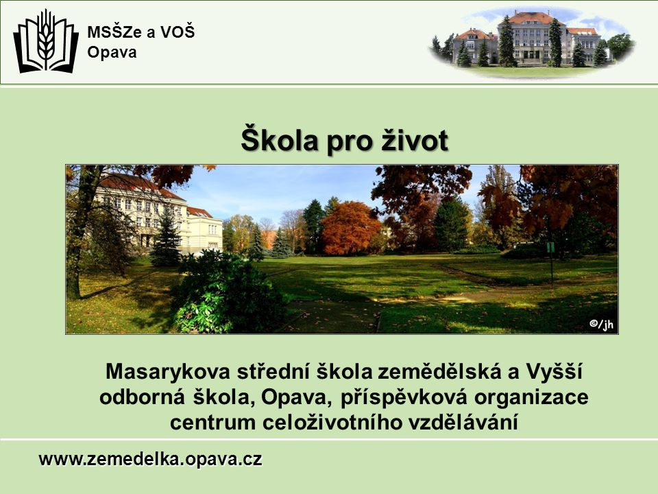 Škola pro život Masarykova střední škola zemědělská a Vyšší odborná škola, Opava, příspěvková organizace centrum celoživotního vzdělávání.