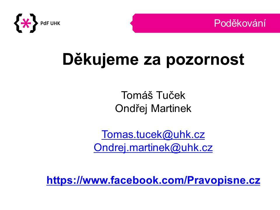 Děkujeme za pozornost Tomáš Tuček Ondřej Martinek Tomas.tucek@uhk.cz