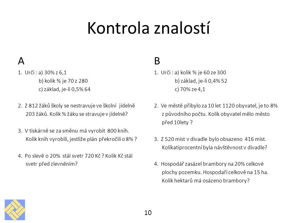 Kontrola znalostí A B 1. Urči : a) 30% z 6,1 b) kolik % je 70 z 280