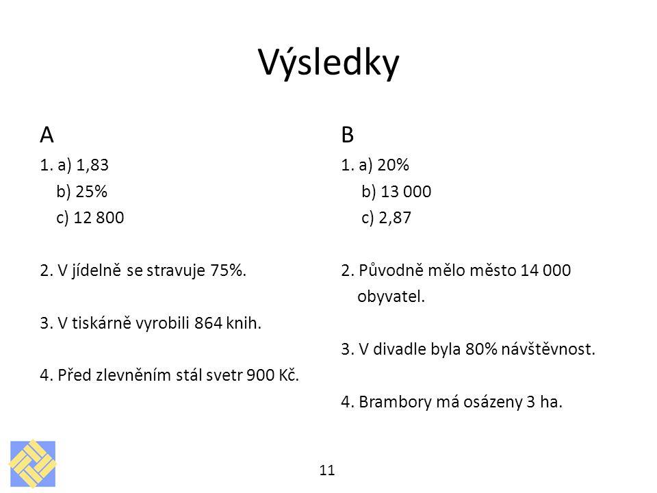 Výsledky A B 1. a) 1,83 b) 25% c) 12 800 2. V jídelně se stravuje 75%.