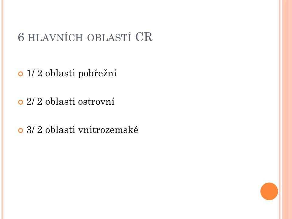 6 hlavních oblastí CR 1/ 2 oblasti pobřežní 2/ 2 oblasti ostrovní