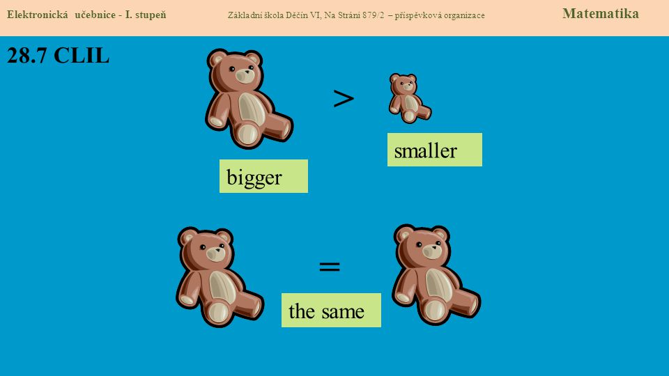 > = 28.7 CLIL smaller bigger the same