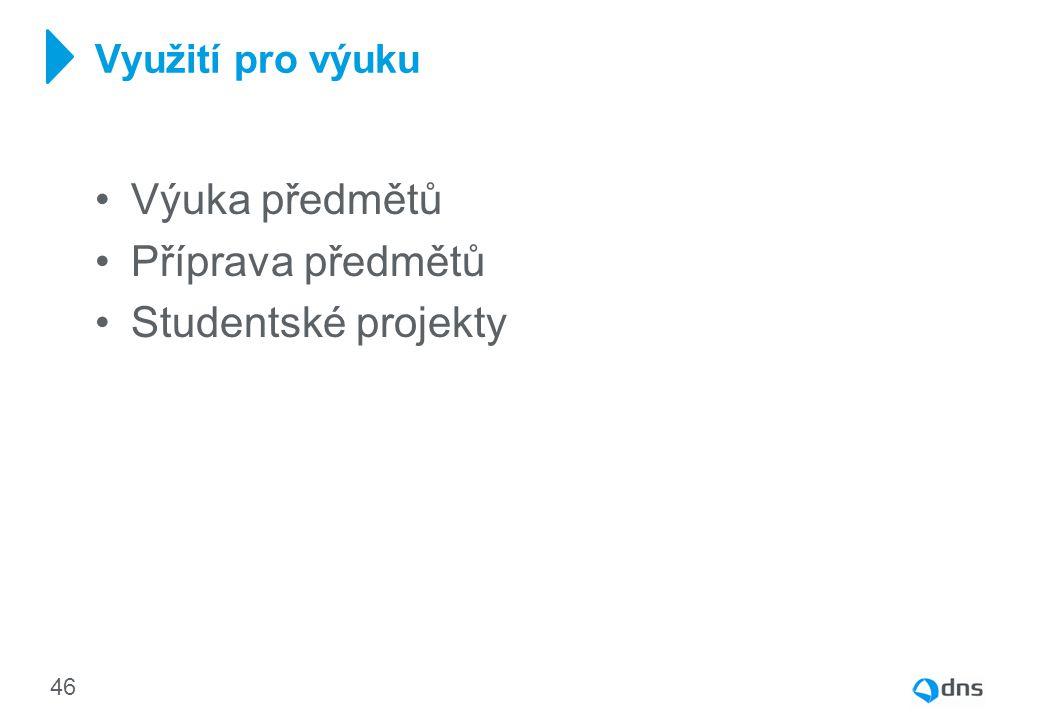 Využití pro výuku Výuka předmětů Příprava předmětů Studentské projekty