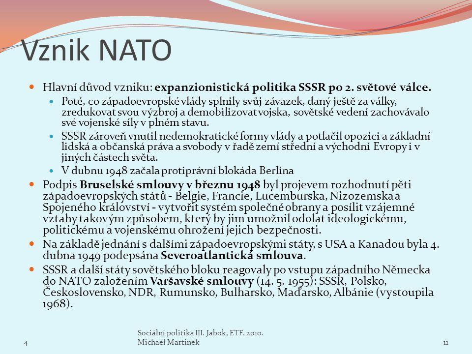 Vznik NATO Hlavní důvod vzniku: expanzionistická politika SSSR po 2. světové válce.