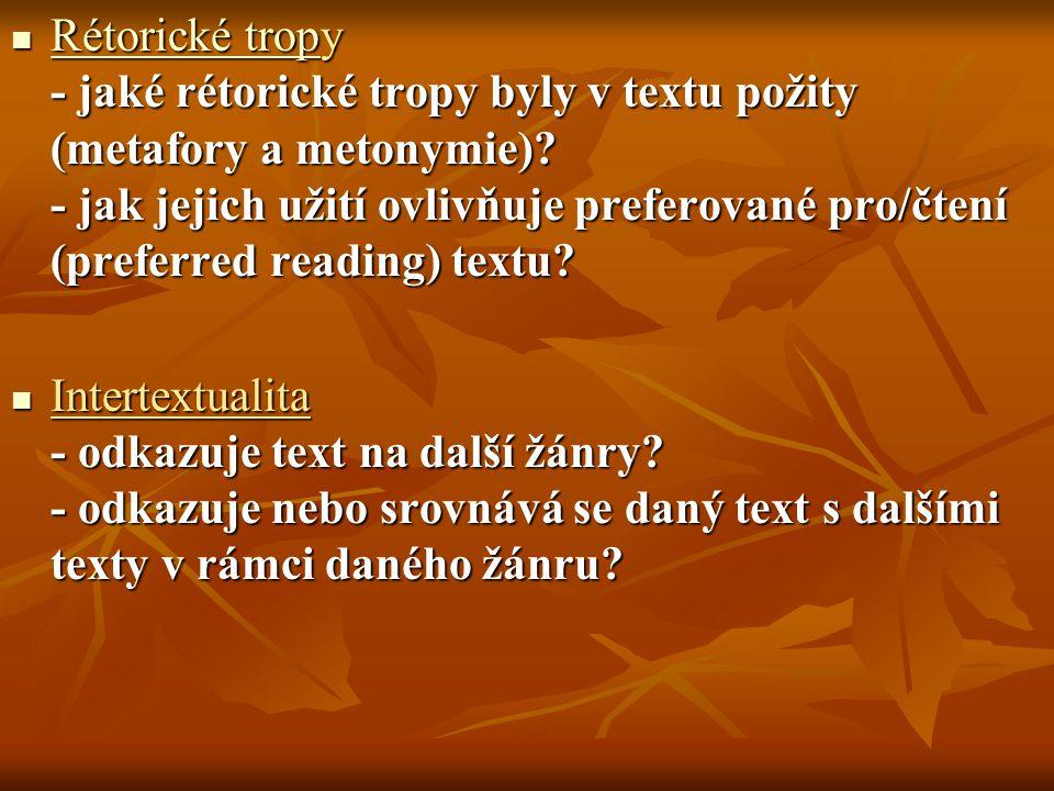 Rétorické tropy - jaké rétorické tropy byly v textu požity (metafory a metonymie) - jak jejich užití ovlivňuje preferované pro/čtení (preferred reading) textu