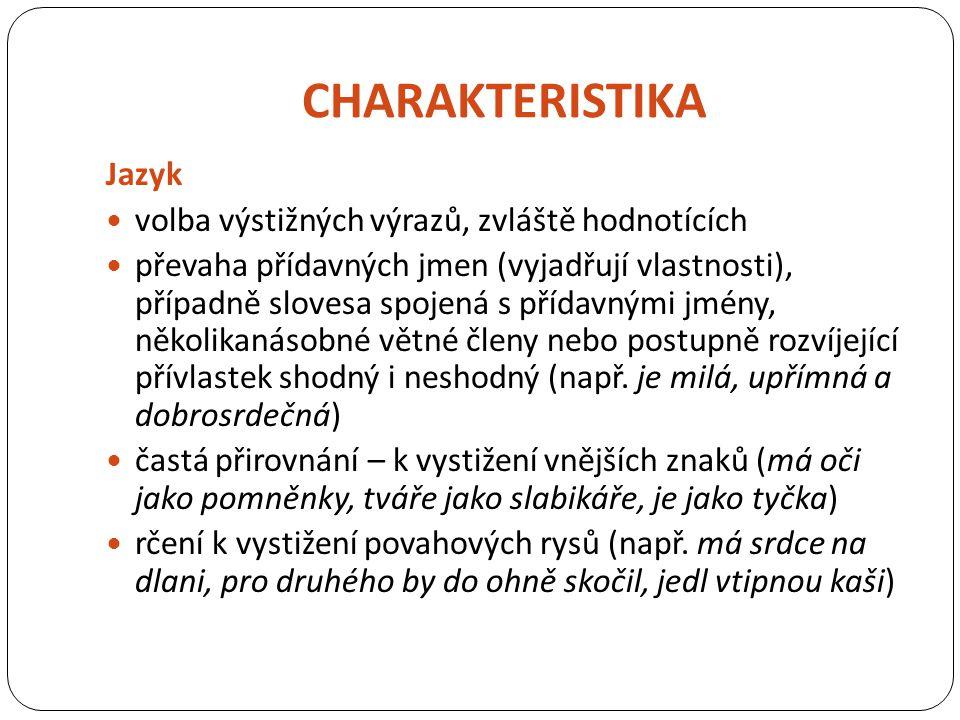 CHARAKTERISTIKA Jazyk volba výstižných výrazů, zvláště hodnotících