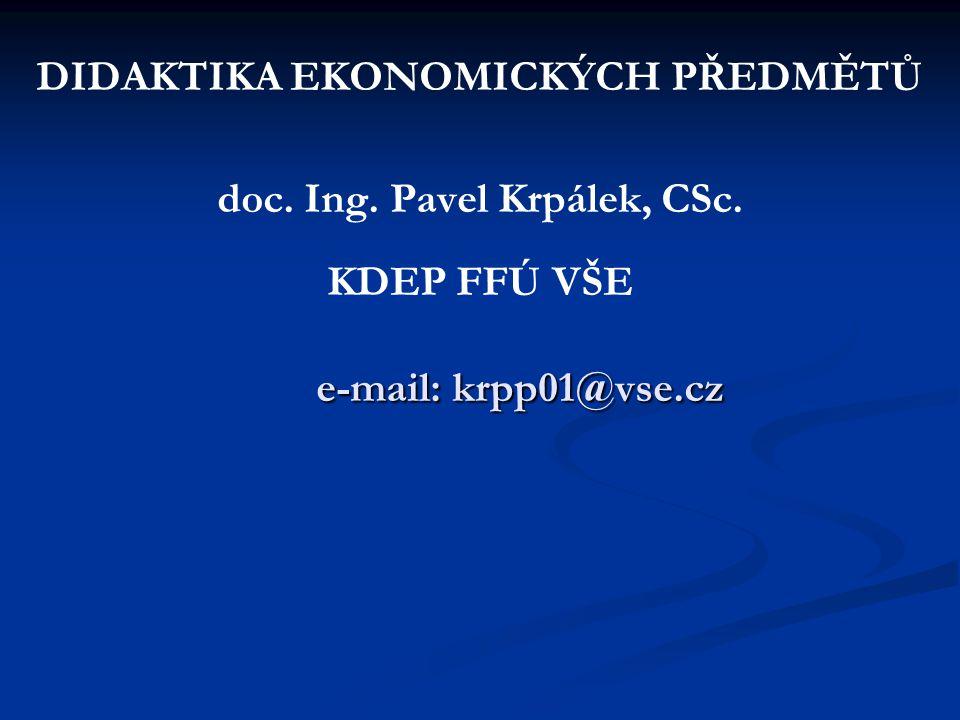 DIDAKTIKA EKONOMICKÝCH PŘEDMĚTŮ doc. Ing. Pavel Krpálek, CSc