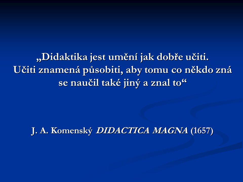 """""""Didaktika jest umění jak dobře učiti"""