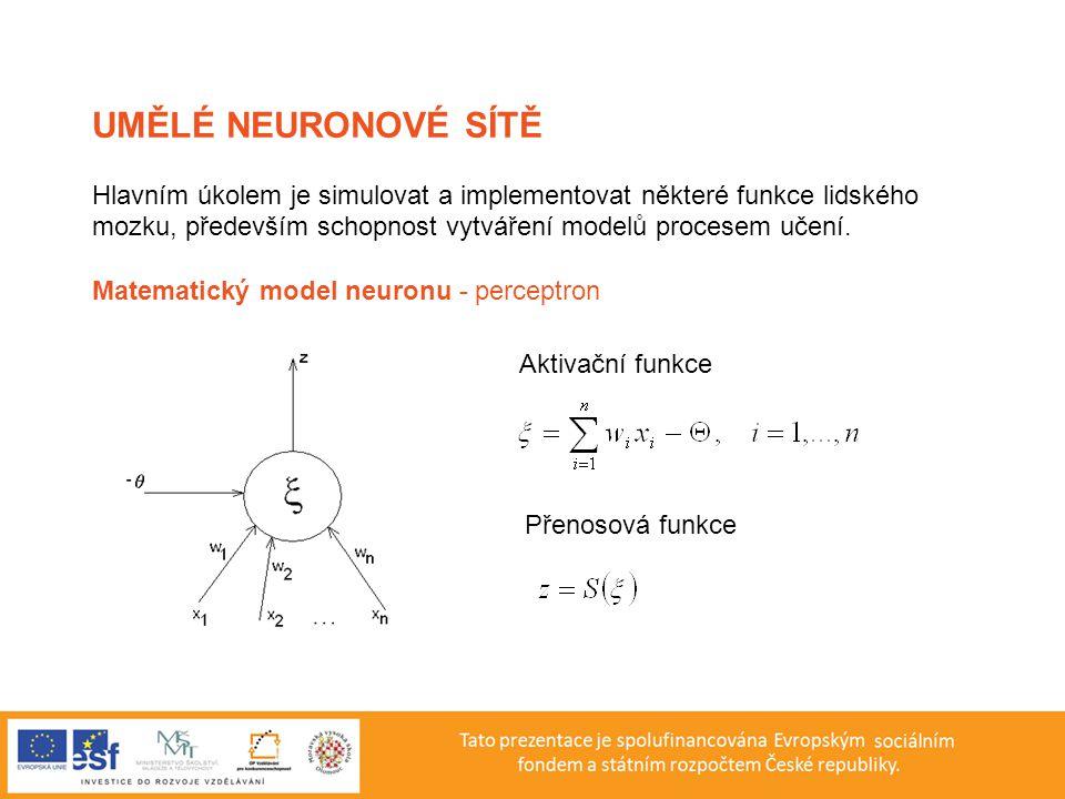 UMĚLÉ NEURONOVÉ SÍTĚ Hlavním úkolem je simulovat a implementovat některé funkce lidského.