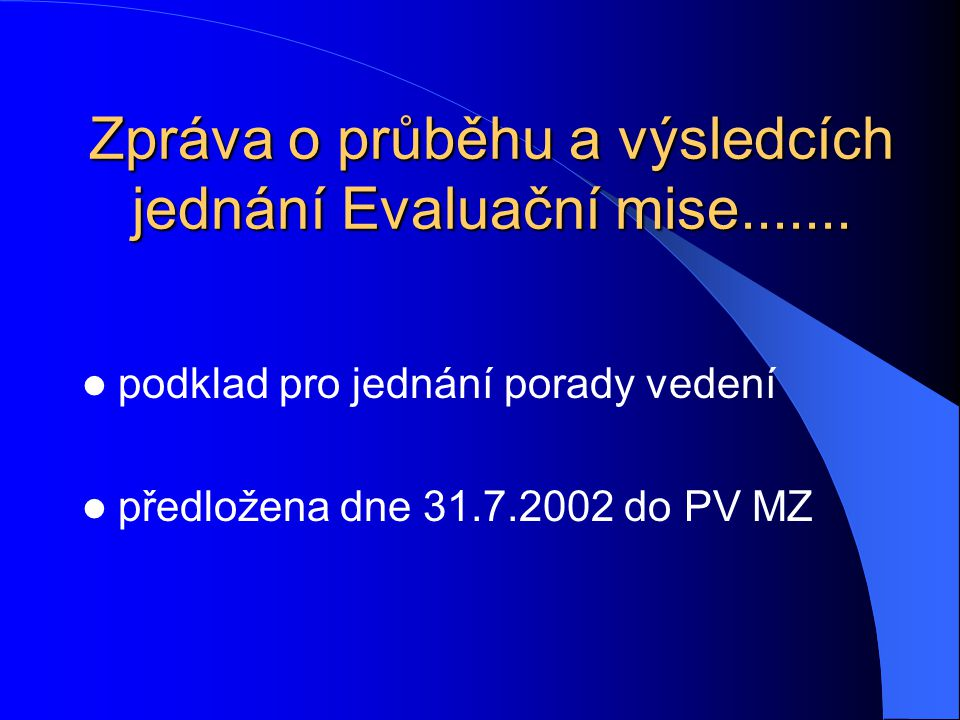 Zpráva o průběhu a výsledcích jednání Evaluační mise.......