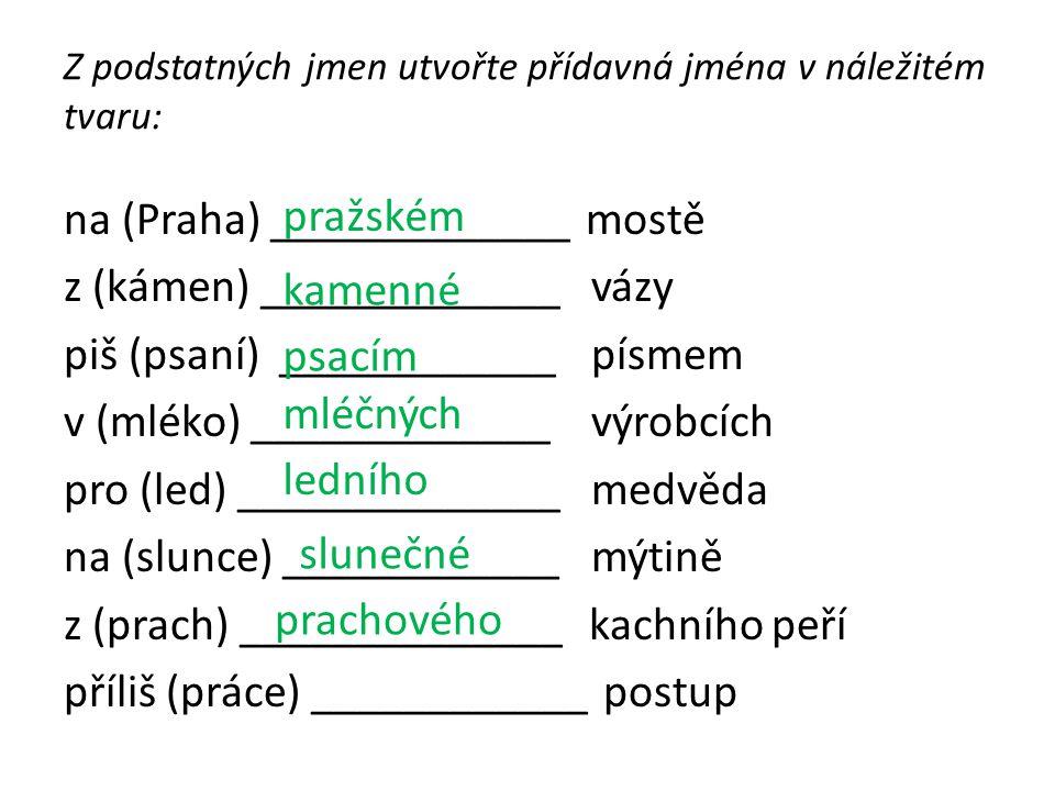 Z podstatných jmen utvořte přídavná jména v náležitém tvaru: