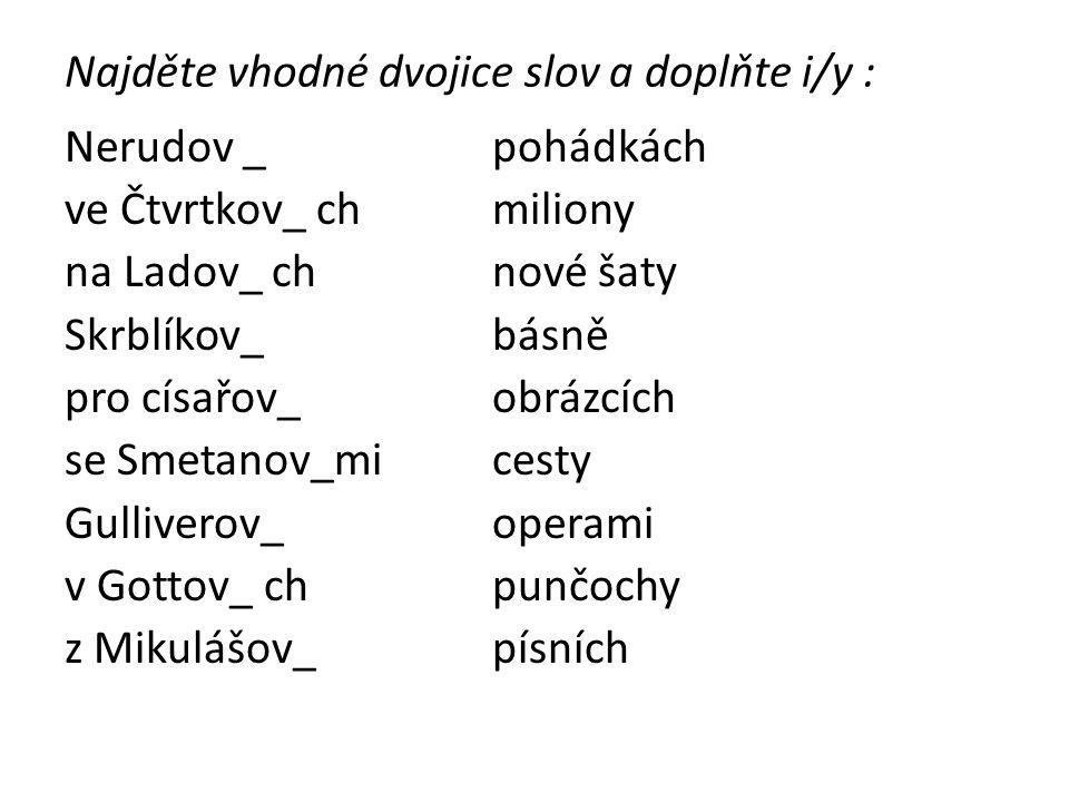 Najděte vhodné dvojice slov a doplňte i/y :