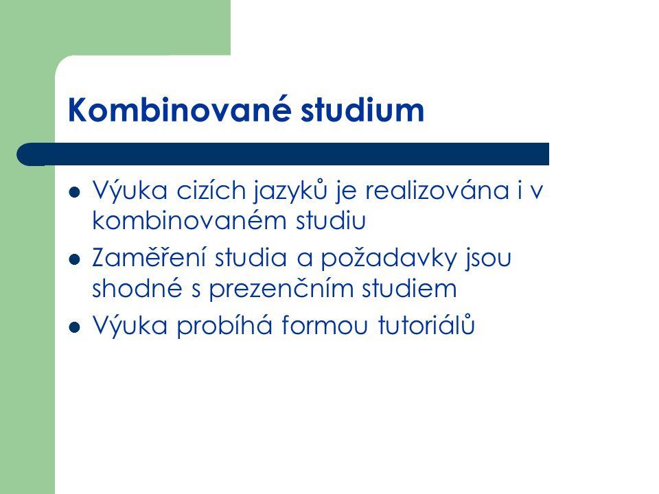 Kombinované studium Výuka cizích jazyků je realizována i v kombinovaném studiu. Zaměření studia a požadavky jsou shodné s prezenčním studiem.