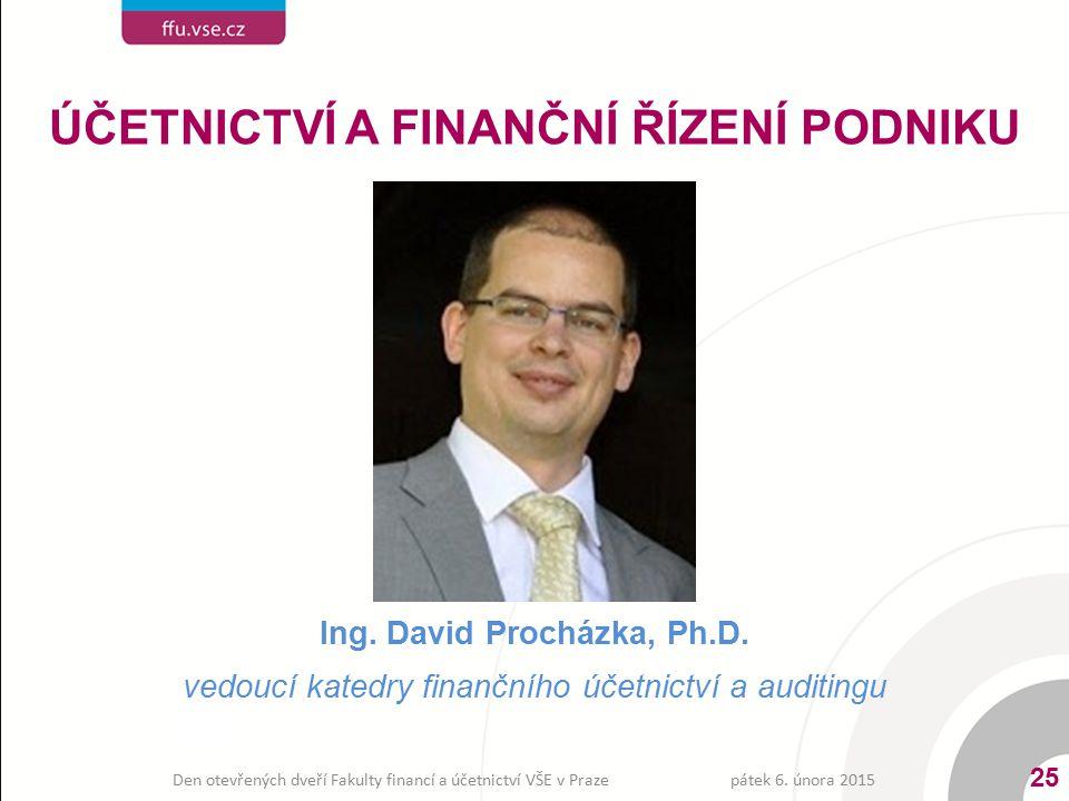 ÚČETNICTVÍ A FINANČNÍ ŘÍZENÍ PODNIKU Ing. David Procházka, Ph.D.