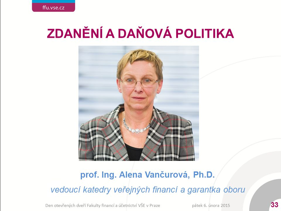 ZDANĚNÍ A DAŇOVÁ POLITIKA prof. Ing. Alena Vančurová, Ph.D.