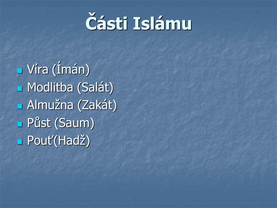 Části Islámu Víra (Ímán) Modlitba (Salát) Almužna (Zakát) Půst (Saum)