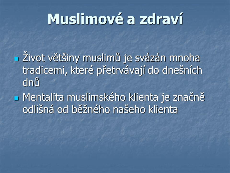 Muslimové a zdraví Život většiny muslimů je svázán mnoha tradicemi, které přetrvávají do dnešních dnů.