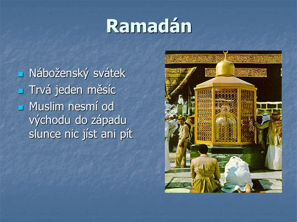 Ramadán Náboženský svátek Trvá jeden měsíc