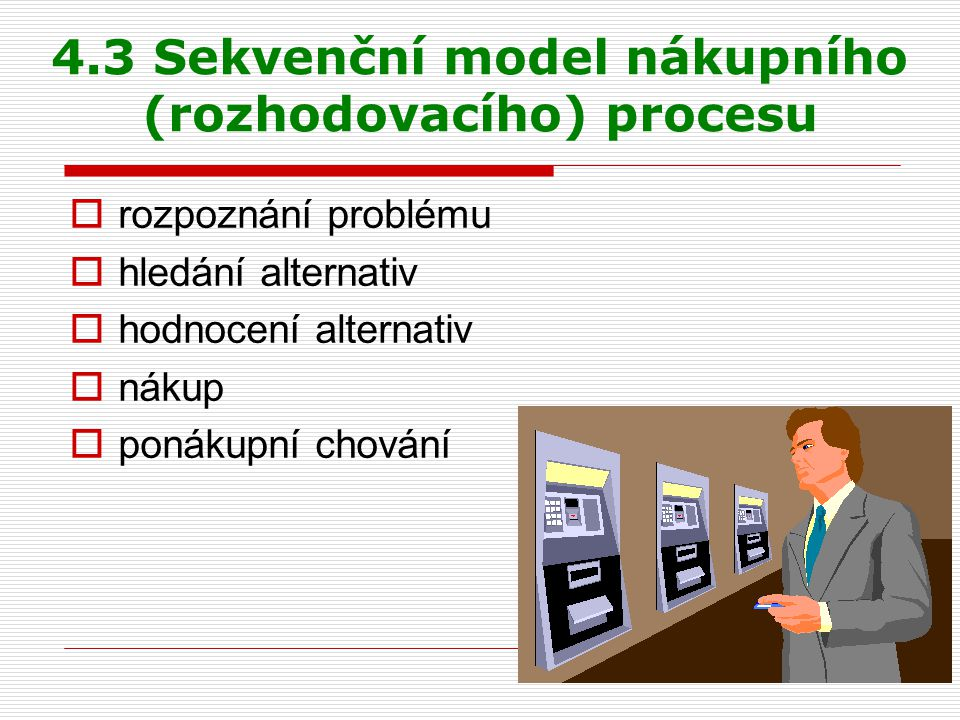 4.3 Sekvenční model nákupního (rozhodovacího) procesu