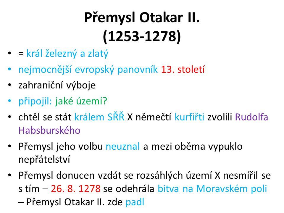 Přemysl Otakar II. (1253-1278) = král železný a zlatý