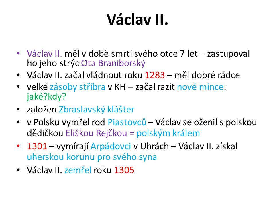 Václav II. Václav II. měl v době smrti svého otce 7 let – zastupoval ho jeho strýc Ota Braniborský.