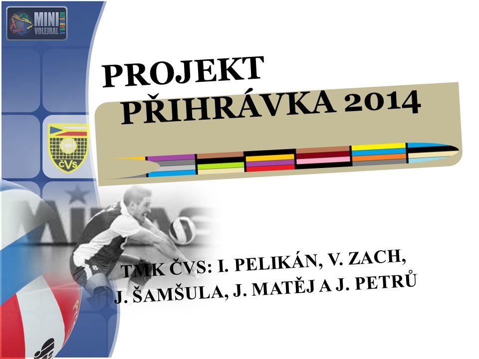 PROJEKT PŘIHRÁVKA 2014 TMK ČVS: I. PELIKÁN, V. ZACH, J. ŠAMŠULA, J