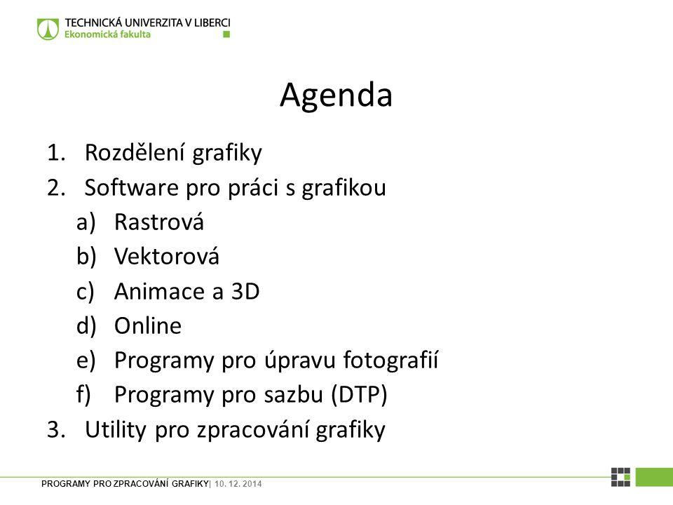 Agenda Rozdělení grafiky Software pro práci s grafikou Rastrová