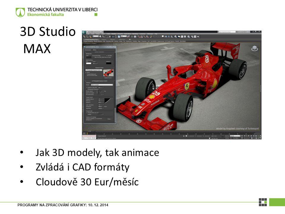 3D Studio MAX Jak 3D modely, tak animace Zvládá i CAD formáty