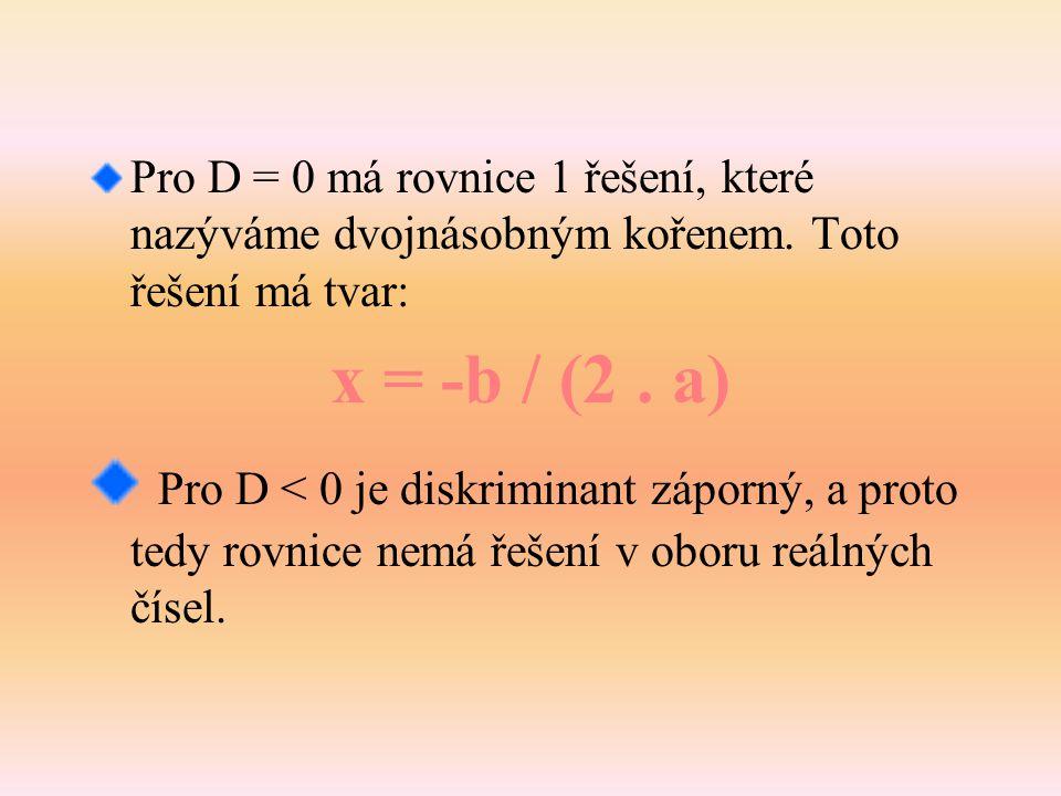 Pro D = 0 má rovnice 1 řešení, které nazýváme dvojnásobným kořenem