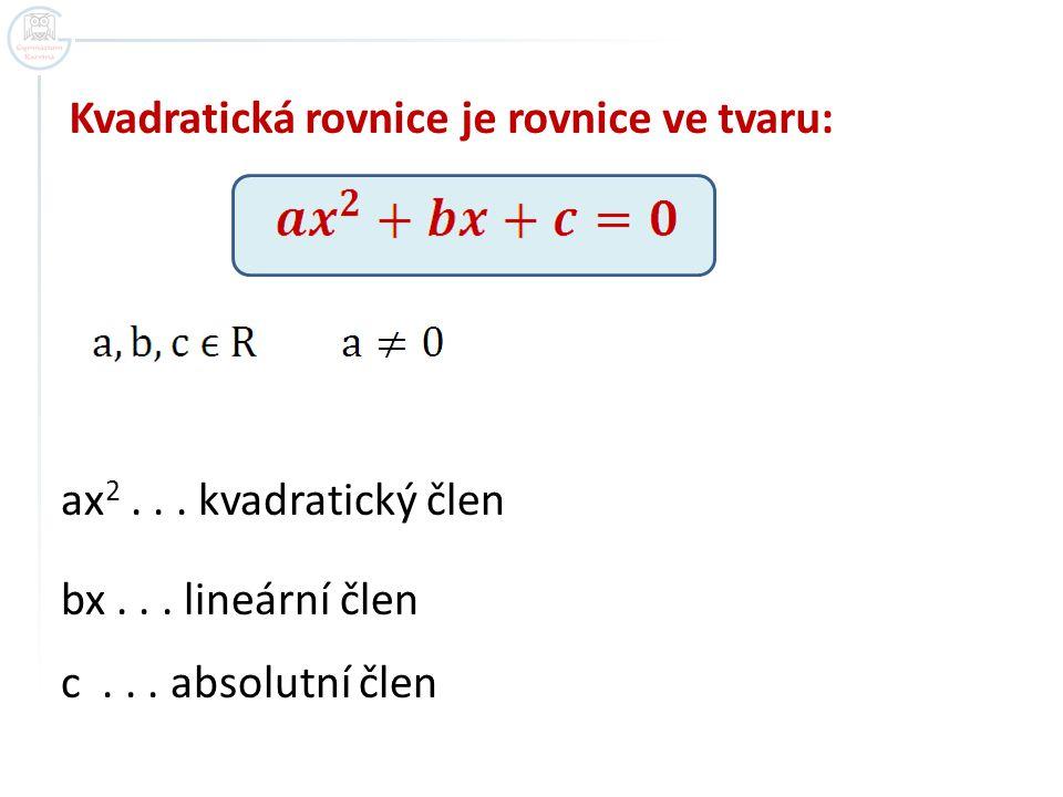 Kvadratická rovnice je rovnice ve tvaru: