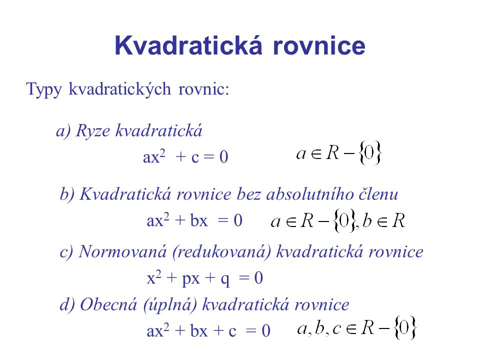Kvadratická rovnice Typy kvadratických rovnic: a) Ryze kvadratická