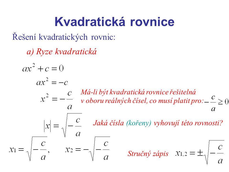 Kvadratická rovnice Řešení kvadratických rovnic: a) Ryze kvadratická