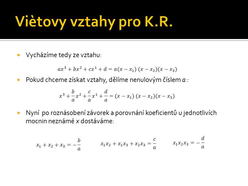 Viètovy vztahy pro K.R. Vycházíme tedy ze vztahu: